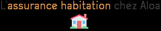 aloa assurance habitation