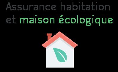 assurance habitation maison ecologique