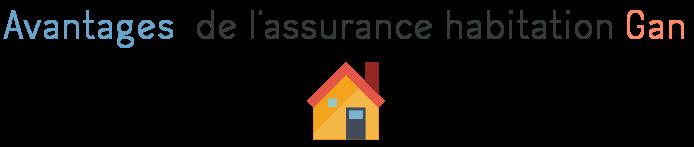 avantages assurance habitation gan