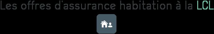 lcl assurance habitation