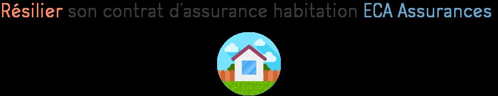 resilier assurance habitation eca assurances