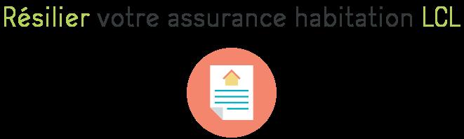 resilier assurance habitation lcl