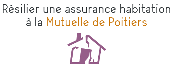 resilier assurance habitation mutuelle poitiers